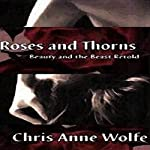 Roses and Thorns: Beauty and the Beast Retold | Chris Anne Wolfe