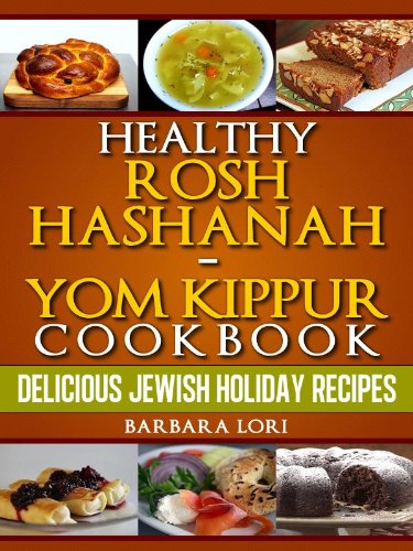 Healthy Rosh Hashanah & Yom Kippur Cookbook: Delicious Jewish Holiday Recipes (A Treasury of Jewish Holiday Dishes Book 1) by Barbara Lori