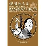 Wing Chun Kung Fu Bamboo & Iron Ring Training (Bamboo Ring Wing Chun Kung Fu) (Volume 3): Methods and Maxims of Sifu Lee Bi