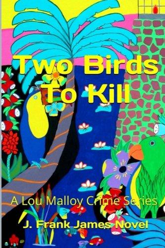 Two Birds To Kill (A Lou Malloy Crime Series) (Volume 5)