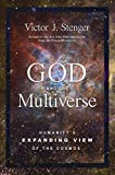God and the Multiverse: Humanitys Expanding View of the Cosmos