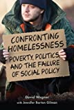 img - for Confronting Homelessness: Poverty, Politics, and the Failure of Social Policy (Social Problems, Social Constructions) book / textbook / text book