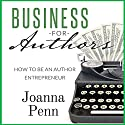 Business for Authors. How to Be an Author Entrepreneur Audiobook by Joanna Penn Narrated by Joanna Penn