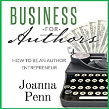 Business for Authors. How to Be an Author Entrepreneur (       UNABRIDGED) by Joanna Penn Narrated by Joanna Penn