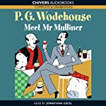 Meet Mr Mulliner (       UNABRIDGED) by P. G. Wodehouse Narrated by Jonathan Cecil