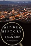 img - for Hidden History of Roanoke:: Star City Stories book / textbook / text book