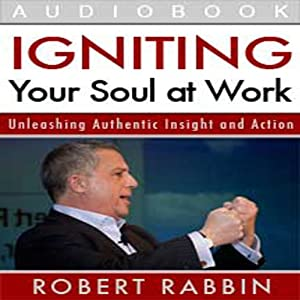 Igniting Your Soul at Work: Unleashing Authentic Insight and Action | [Robert Rabbin]