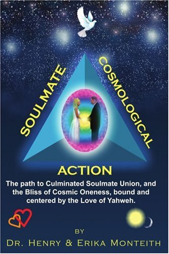 Soulmate Cosmological Action: The Path To Culminated Soulmate Union, And The Bliss Of Cosmic Oneness, Bound And Centered By The Love Of Yahweh.