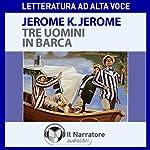 Tre uomini in barca (per tacer del cane) | Jerome K. Jerome