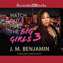 Watch Out for the Big Girls 3 Audiobook by J. M. Benjamin Narrated by Willis Mirron