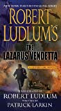 Patrick Larkin Robert Ludlum's the Lazarus Vendetta: A Covert-One Novel