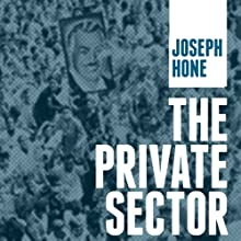 The Private Sector (       UNABRIDGED) by Joseph Hone Narrated by William Neenan