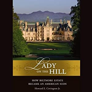 Lady on the Hill: How Biltmore Estate Became an American Icon | [Howard E. Covington]