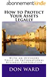 How to Protect Your Assets: with an offshore trust or international business corporation (English Edition)