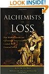 Alchemists of Loss: How modern financ...