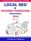 Local SEO & Internet Marketing Strategies 2016 - Search Engine Optimization for local business: How to increase traffic with Local SEO & Local Internet Marketing (English Edition)