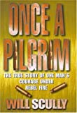 img - for Once a Pilgrim: The True Story of One Man's Courage Under Rebel Fire by Scully, Will (1998) Hardcover book / textbook / text book