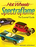 Hot Wheels Spectraflame the Ultimate Guide Hot Wheels Spectraflame the Ultimate Guide: The Essential Guide (Hot Wheels (Krause Publications)) Edward Wershbale