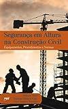 Segurança em Altura na Construção Civil. Equipamentos, Procedimentos e Normas - 9788572662918