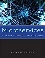 Microservices: Flexible Software Architecture Front Cover