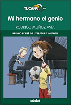Mi hermano el genio (Tucan) (Spanish Edition): Rodrigo Munoz Avia