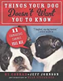 Things Your Dog Doesnt Want You to Know: Eleven Courageous Canines Tell All