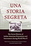 Una Storia Segreta : The Secret History of Italian American Evacuation and Internment During World War II