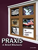 img - for Praxis: A Brief Rhetoric 2nd (second) Edition by Carol Lea Clark (2012) book / textbook / text book