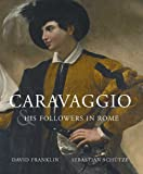 img - for Caravaggio and His Followers in Rome (National Gallery of Canada) by Franklin, David, Sch?tze, Sebastian (2011) Hardcover book / textbook / text book