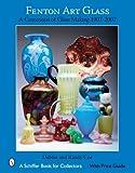 Fenton Art Glass: A Centennial of Glass Making 1907 to 2007 (Schiffer Book for Collectors)
