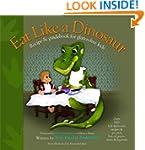 Eat Like a Dinosaur: Recipe & Guidebo...