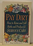 img - for Pay Dirt: How to Raise and Sell Herbs and Produce for SERIOUS CA$H book / textbook / text book
