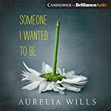 Someone I Wanted to Be Audiobook by Aurelia Wills Narrated by Caitlin Kelly