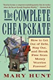The Complete Cheapskate: How to Get Out of Debt, Stay Out, and Break Free from Money Worries Forever (0312316046) by Mary Hunt