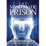 The Mind-Made Prison: Radical Self Help and Personal Transformation ~ Mateo Tabatabai