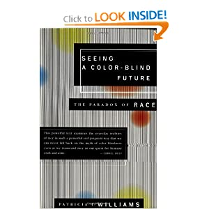 Seeing a Color-Blind Future: The Paradox of Race (1997 BBC Reith Lectures) Patricia J. Williams