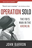 Operation Solo: The FBI s Man in the Kremlin (Cold War Classics)