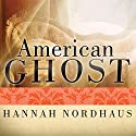 American Ghost: A Family's Haunted Past in the Desert Southwest (       UNABRIDGED) by Hannah Nordhaus Narrated by Xe Sands