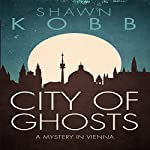 City of Ghosts: A Mystery in Vienna - Book One | Shawn Kobb
