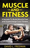 img - for Muscle and Fitness: 5 Secrets To Build Muscle Fast and Supercharge Your Fitness book / textbook / text book