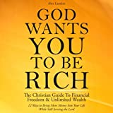 img - for God Wants You to Be Rich: The Christian Guide to Financial Freedom & Unlimited Wealth (12 Steps to Bring More Money into Your Life While Still Serving the Lord) book / textbook / text book