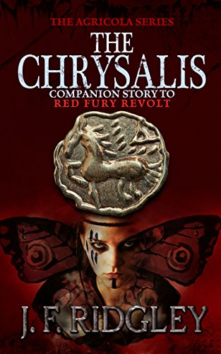 Book: The Chrysalis - Companion short story in the Agricola Series Red Fury Revolt by J. F. Ridgley