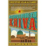 A Carpet Ride to Khiva: Seven Years on the Silk Roadby Christopher Aslan...