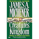 Creatures of the Kingdom: Stories of Animals and Nature ~ James A. Michener