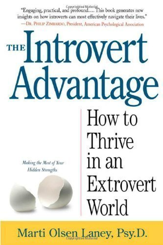 The Introvert Advantage: How to Thrive in an Extrovert World [Paperback] [2002] (Author) Marti Olsen Laney Psy.D.