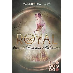 Royal, Band 3: Ein Schloss aus Alabaster