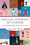 Magical Moments of Change: How Psychotherapy Turns Kids Around