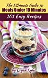 Quick & Easy Cookbook:in 10 Minutes or Less (101 Simple Natural Foods Recipes)