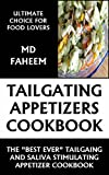 "Tailgating Appetizer Cookbook: Enjoy the ""Best Ever"" Tailgating and Saliva Stimulating Appetizer Recipes"