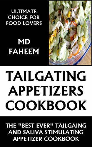 """Tailgating Appetizer Cookbook: Enjoy the """"Best Ever"""" Tailgating and Saliva Stimulating Appetizer Recipes by MD FAHEEM"""